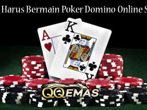 Alasan Harus Bermain Poker Domino Online Saat Ini