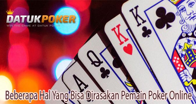 Beberapa Hal Yang Bisa Dirasakan Pemain Poker Online