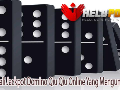 Mengenali Jackpot Domino Qiu Qiu Online Yang Menguntungkan